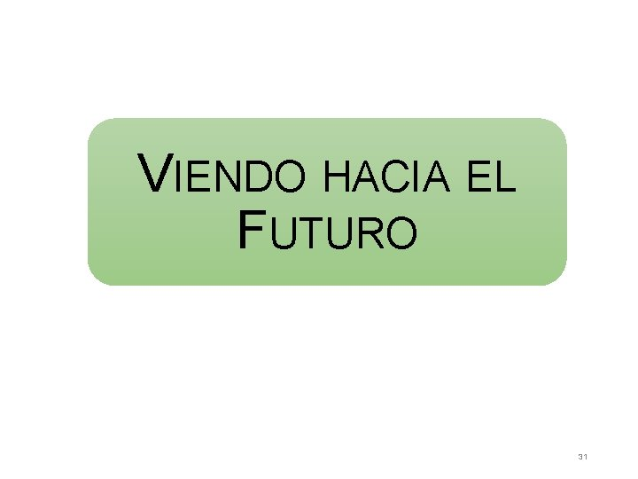 VIENDO HACIA EL FUTURO 31