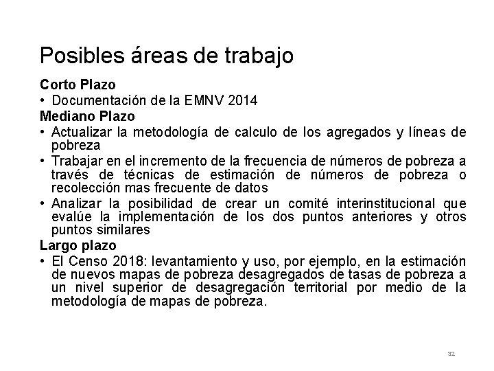 Posibles áreas de trabajo Corto Plazo • Documentación de la EMNV 2014 Mediano Plazo