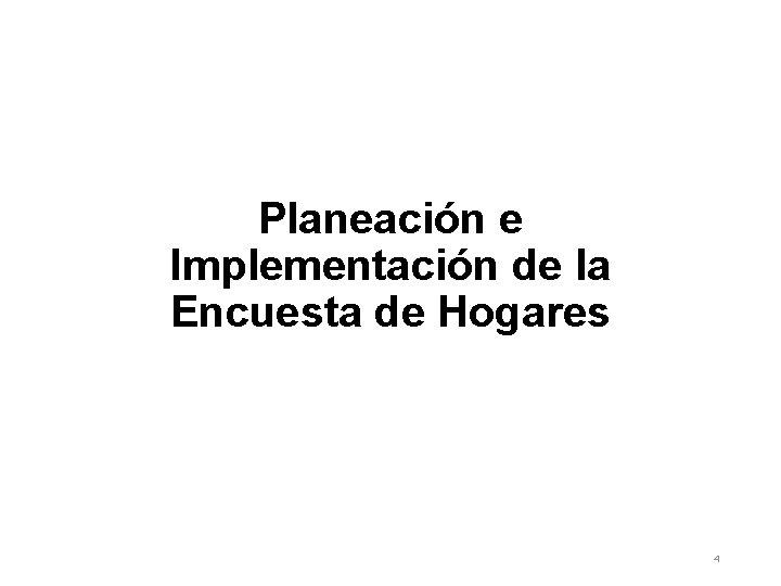 Planeación e Implementación de la Encuesta de Hogares 4