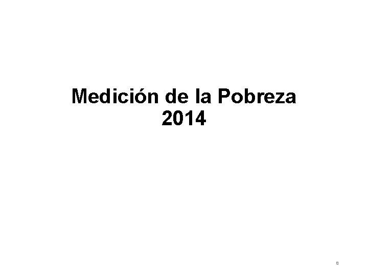 Medición de la Pobreza 2014 8