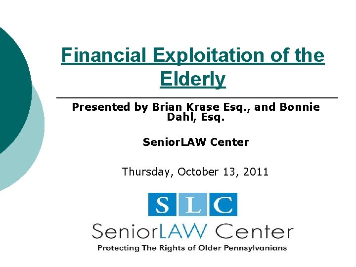 Financial Exploitation of the Elderly Presented by Brian Krase Esq. , and Bonnie Dahl,
