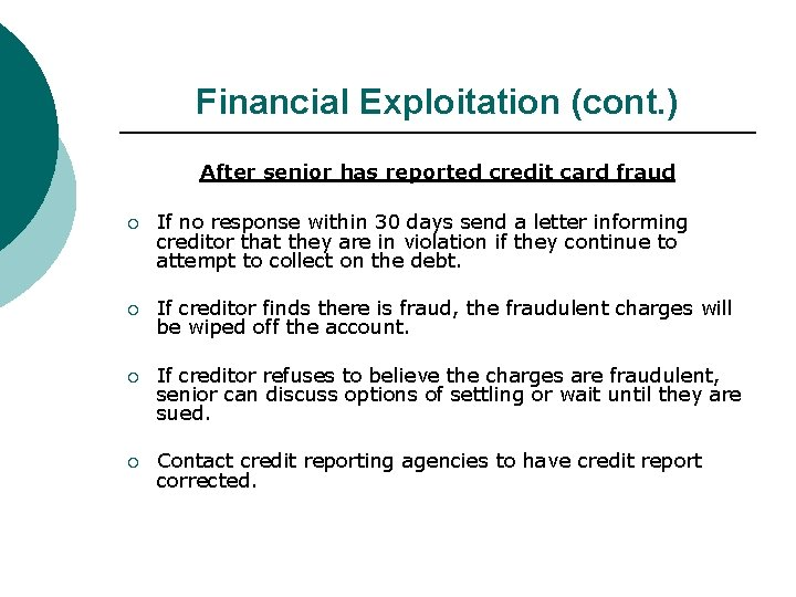Financial Exploitation (cont. ) After senior has reported credit card fraud ¡ If no