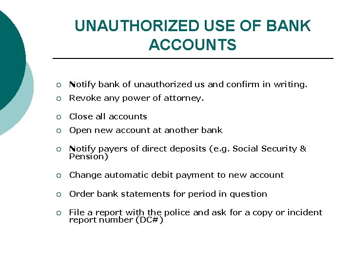 UNAUTHORIZED USE OF BANK ACCOUNTS ¡ Notify bank of unauthorized us and confirm in