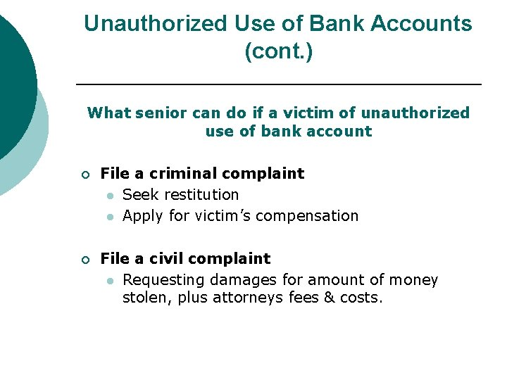 Unauthorized Use of Bank Accounts (cont. ) What senior can do if a victim