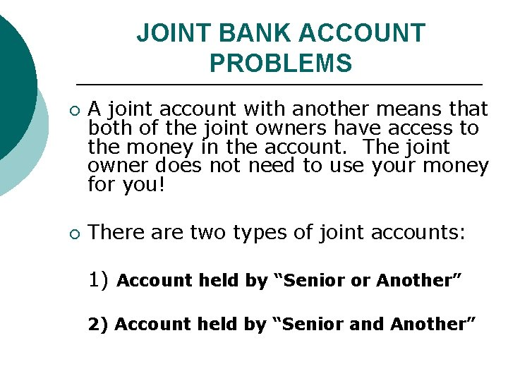 JOINT BANK ACCOUNT PROBLEMS ¡ ¡ A joint account with another means that both
