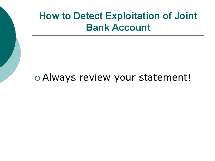 How to Detect Exploitation of Joint Bank Account ¡ Always review your statement!