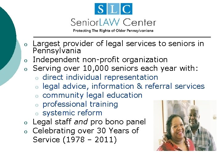 o o o Largest provider of legal services to seniors in Pennsylvania Independent non-profit