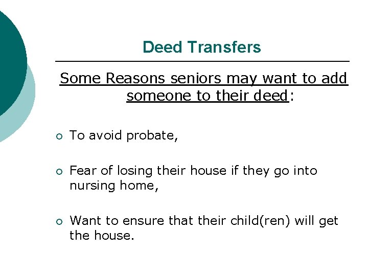 Deed Transfers Some Reasons seniors may want to add someone to their deed: ¡