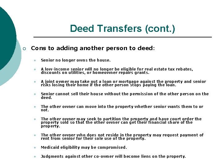 Deed Transfers (cont. ) ¡ Cons to adding another person to deed: l Senior
