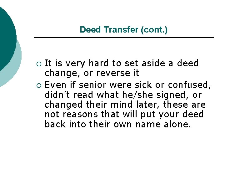 Deed Transfer (cont. ) It is very hard to set aside a deed change,