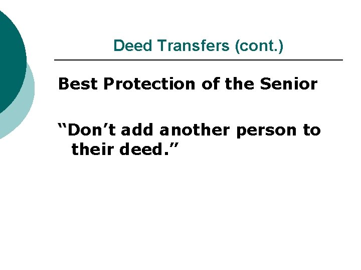 """Deed Transfers (cont. ) Best Protection of the Senior """"Don't add another person to"""