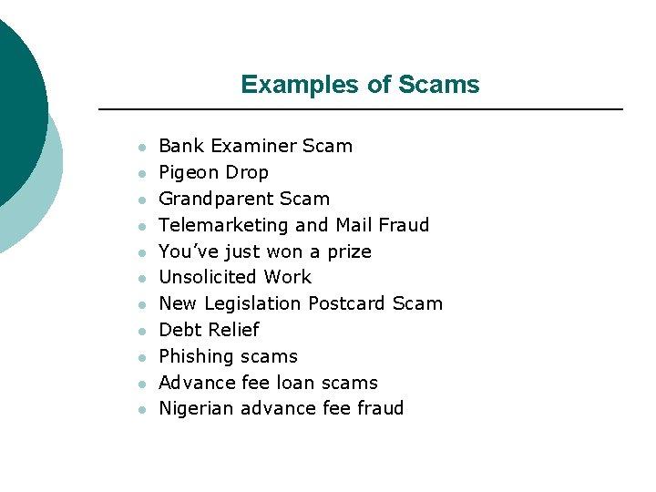 Examples of Scams l l l Bank Examiner Scam Pigeon Drop Grandparent Scam Telemarketing