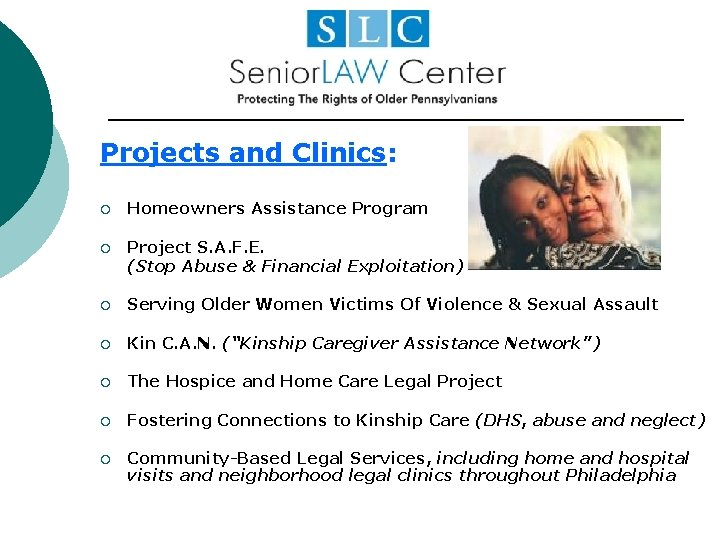 Projects and Clinics: ¡ Homeowners Assistance Program ¡ Project S. A. F. E. (Stop