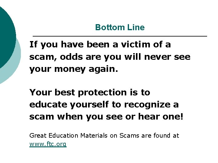 Bottom Line If you have been a victim of a scam, odds are you