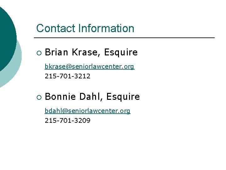 Contact Information ¡ Brian Krase, Esquire bkrase@seniorlawcenter. org 215 -701 -3212 ¡ Bonnie Dahl,