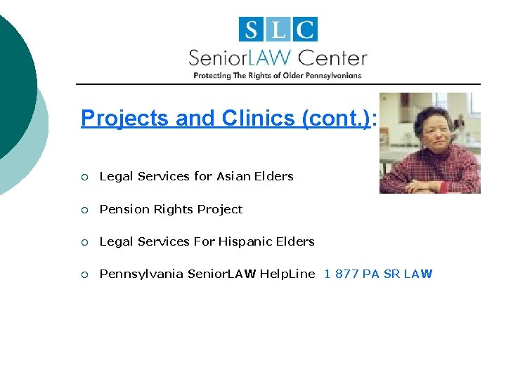 Projects and Clinics (cont. ): ¡ Legal Services for Asian Elders ¡ Pension Rights