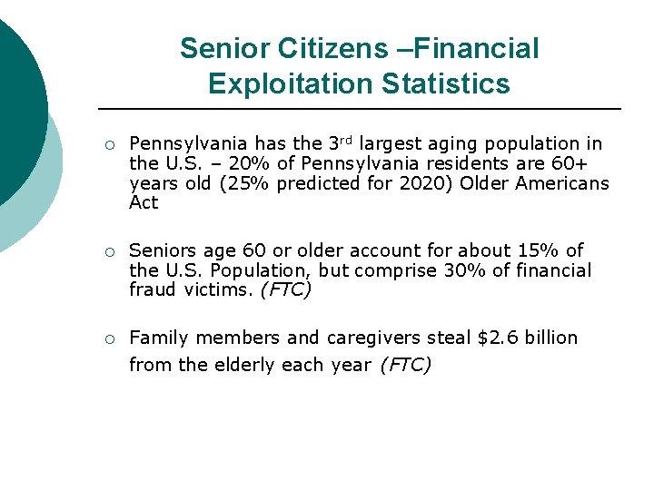 Senior Citizens –Financial Exploitation Statistics ¡ Pennsylvania has the 3 rd largest aging population