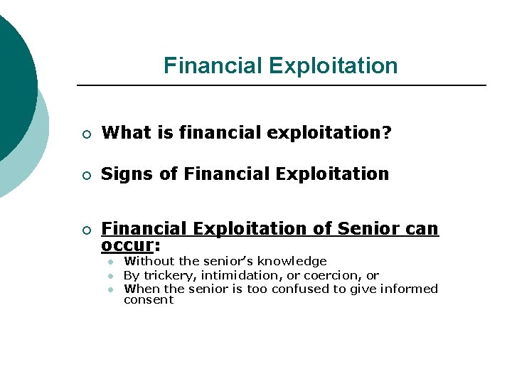 Financial Exploitation ¡ What is financial exploitation? ¡ Signs of Financial Exploitation ¡ Financial