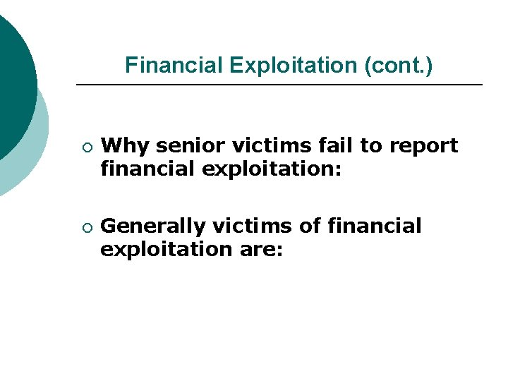 Financial Exploitation (cont. ) ¡ ¡ Why senior victims fail to report financial exploitation: