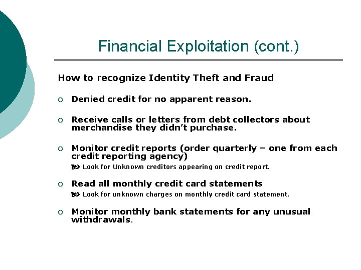 Financial Exploitation (cont. ) How to recognize Identity Theft and Fraud ¡ Denied credit