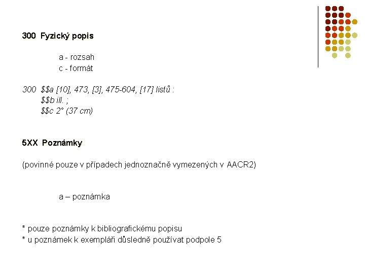 300 Fyzický popis a - rozsah c - formát 300 $$a [10], 473, [3],