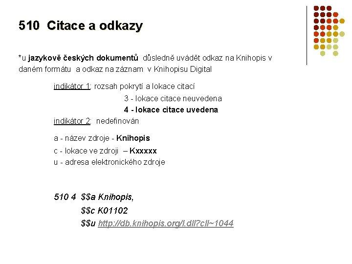510 Citace a odkazy *u jazykově českých dokumentů důsledně uvádět odkaz na Knihopis v