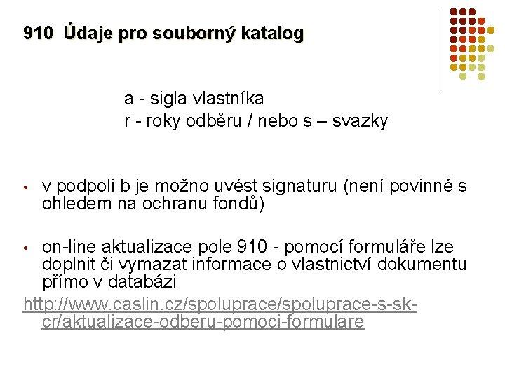 910 Údaje pro souborný katalog a - sigla vlastníka r - roky odběru /