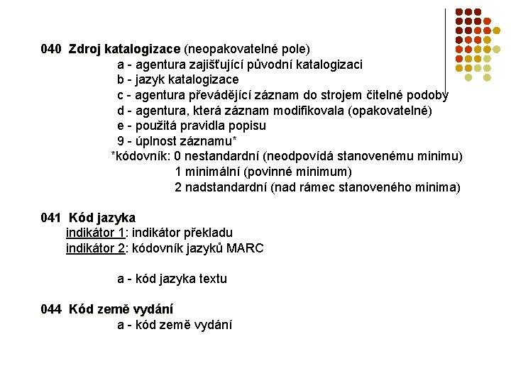 040 Zdroj katalogizace (neopakovatelné pole) a - agentura zajišťující původní katalogizaci b - jazyk