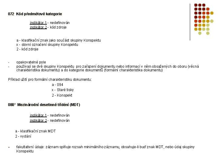 072 Kód předmětové kategorie indikátor 1 - nedefinován indikátor 2 - kód zdroje a