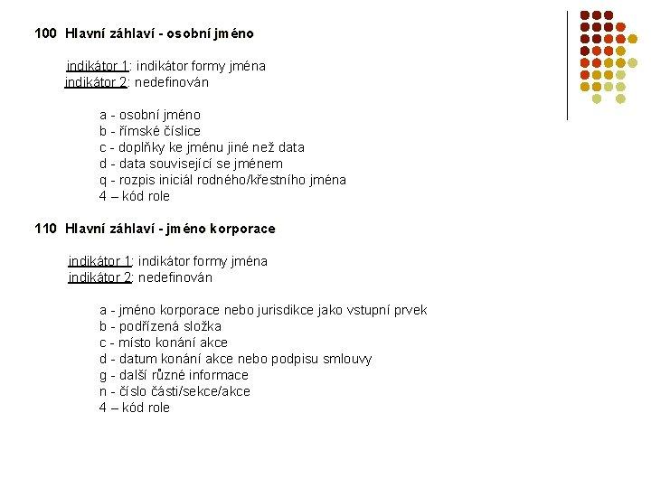 100 Hlavní záhlaví - osobní jméno indikátor 1: indikátor formy jména indikátor 2: nedefinován
