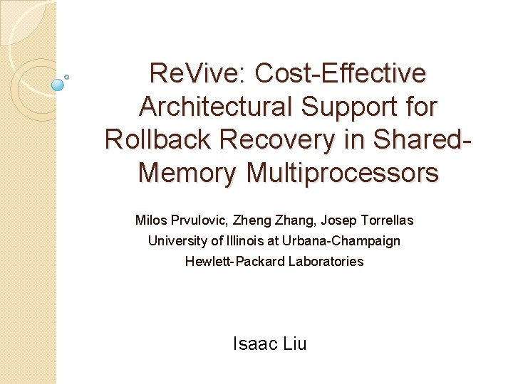 Re. Vive: Cost-Effective Architectural Support for Rollback Recovery in Shared. Memory Multiprocessors Milos Prvulovic,