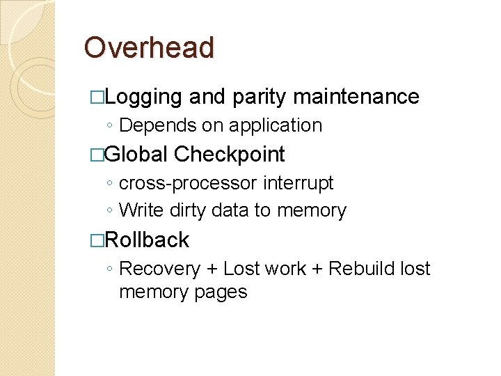 Overhead �Logging and parity maintenance ◦ Depends on application �Global Checkpoint ◦ cross-processor interrupt
