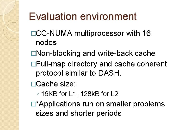 Evaluation environment �CC-NUMA multiprocessor with 16 nodes �Non-blocking and write-back cache �Full-map directory and
