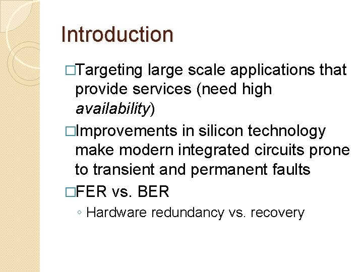 Introduction �Targeting large scale applications that provide services (need high availability) �Improvements in silicon
