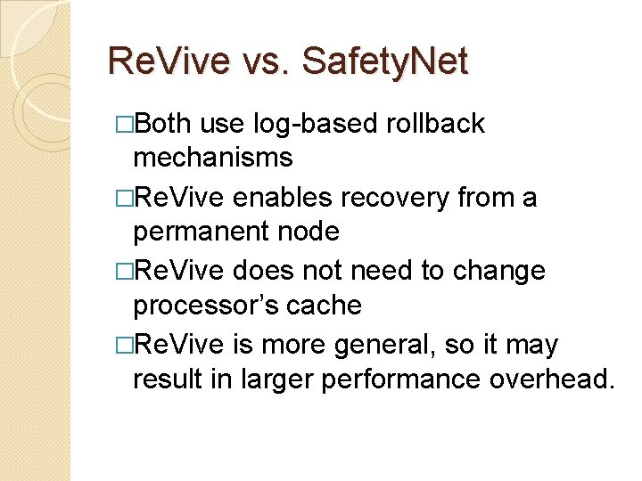 Re. Vive vs. Safety. Net �Both use log-based rollback mechanisms �Re. Vive enables recovery