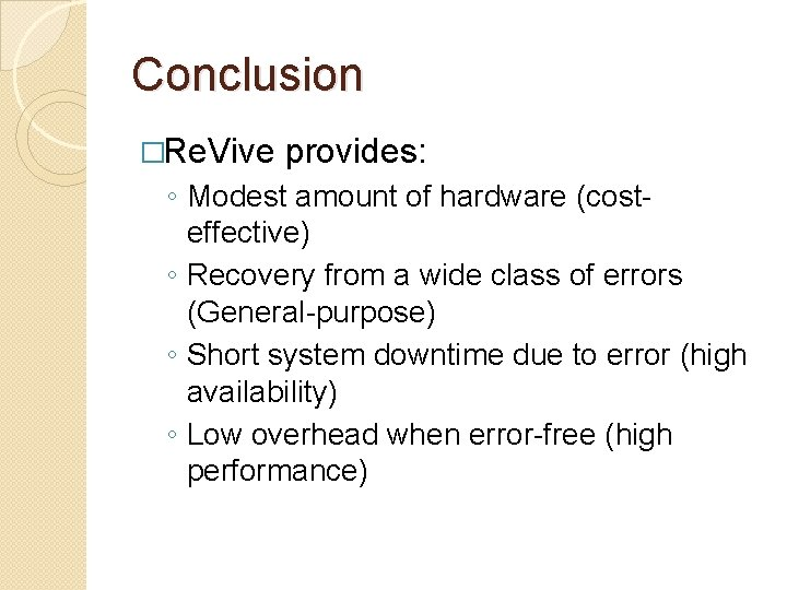 Conclusion �Re. Vive provides: ◦ Modest amount of hardware (costeffective) ◦ Recovery from a