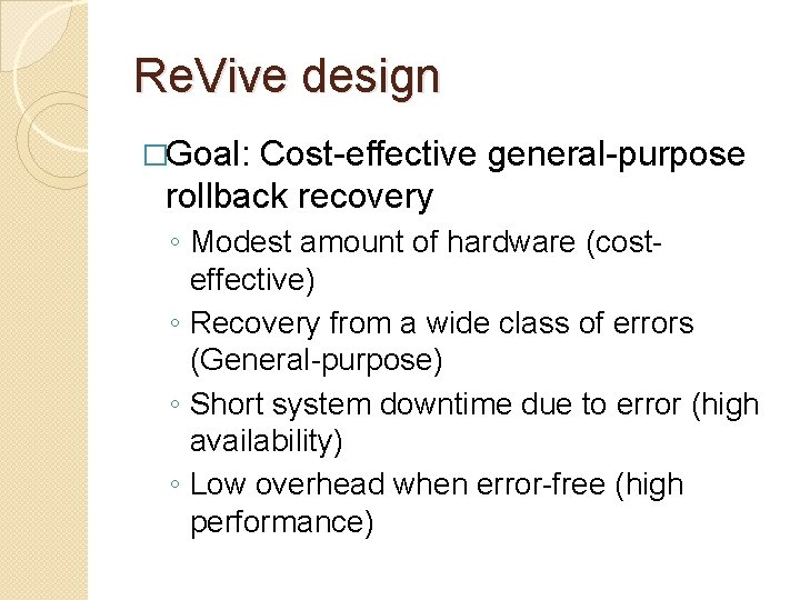 Re. Vive design �Goal: Cost-effective general-purpose rollback recovery ◦ Modest amount of hardware (costeffective)