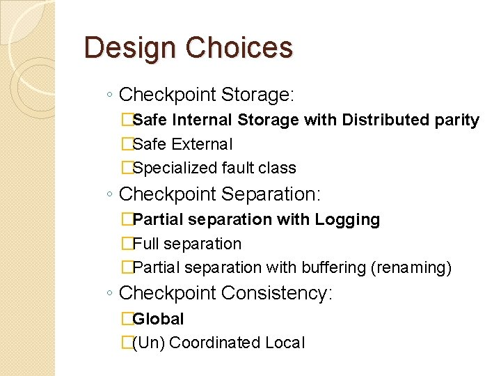 Design Choices ◦ Checkpoint Storage: �Safe Internal Storage with Distributed parity �Safe External �Specialized