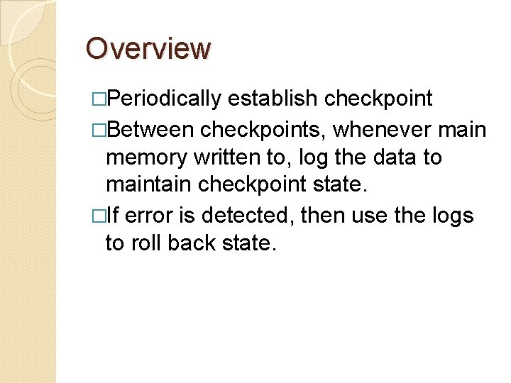 Overview �Periodically establish checkpoint �Between checkpoints, whenever main memory written to, log the data