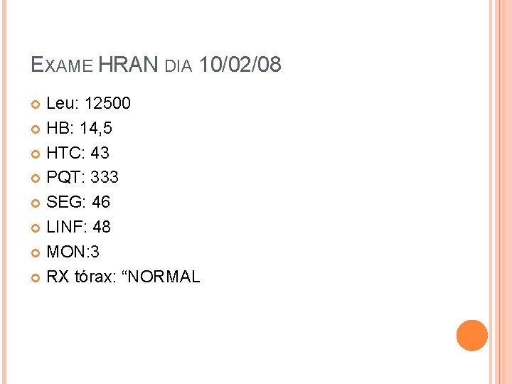 EXAME HRAN DIA 10/02/08 Leu: 12500 HB: 14, 5 HTC: 43 PQT: 333 SEG: