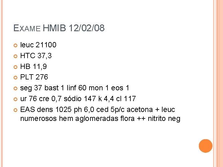 EXAME HMIB 12/02/08 leuc 21100 HTC 37, 3 HB 11, 9 PLT 276 seg