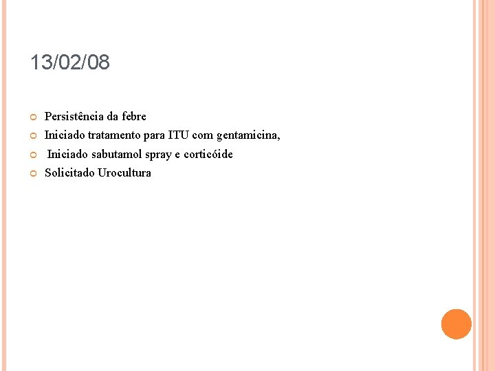 13/02/08 Persistência da febre Iniciado tratamento para ITU com gentamicina, Iniciado sabutamol spray e