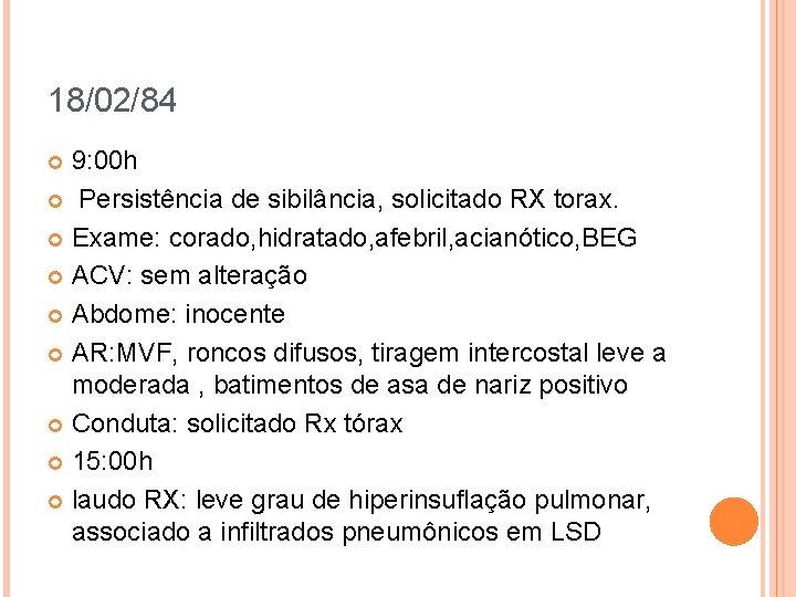18/02/84 9: 00 h Persistência de sibilância, solicitado RX torax. Exame: corado, hidratado, afebril,