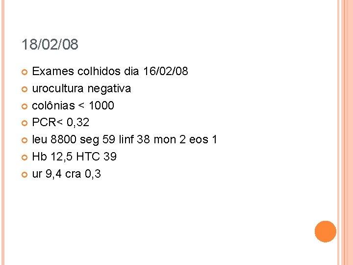 18/02/08 Exames colhidos dia 16/02/08 urocultura negativa colônias < 1000 PCR< 0, 32 leu