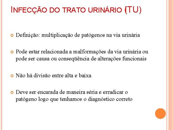 INFECÇÃO DO TRATO URINÁRIO (ITU) Definição: multiplicação de patógenos na via urinária Pode estar