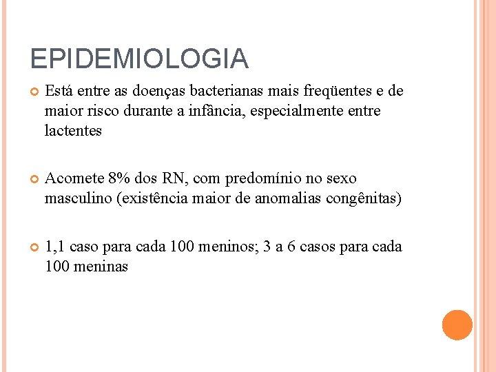 EPIDEMIOLOGIA Está entre as doenças bacterianas mais freqüentes e de maior risco durante a