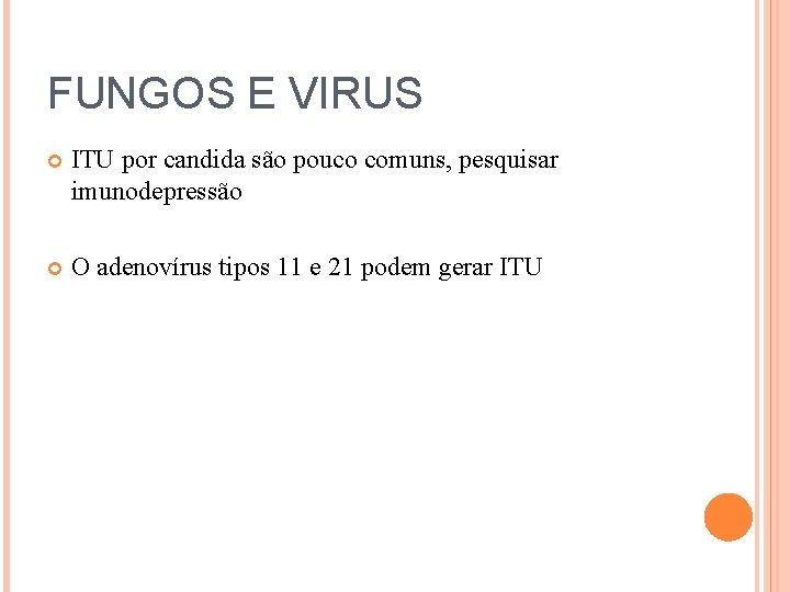 FUNGOS E VIRUS ITU por candida são pouco comuns, pesquisar imunodepressão O adenovírus tipos