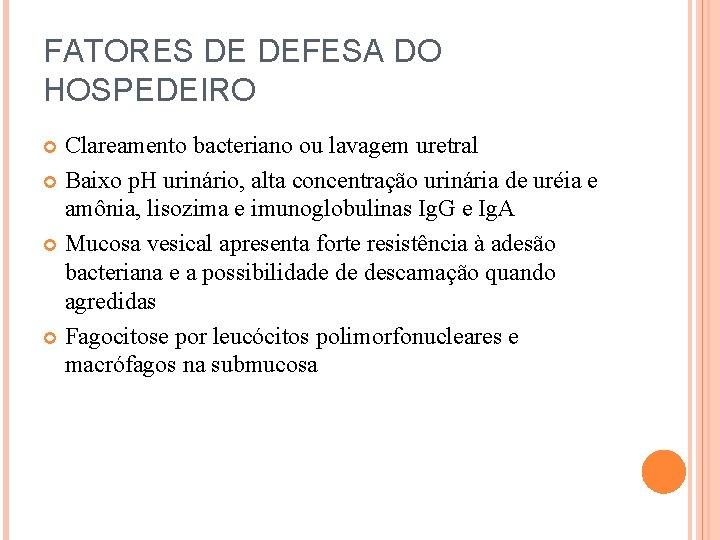 FATORES DE DEFESA DO HOSPEDEIRO Clareamento bacteriano ou lavagem uretral Baixo p. H urinário,