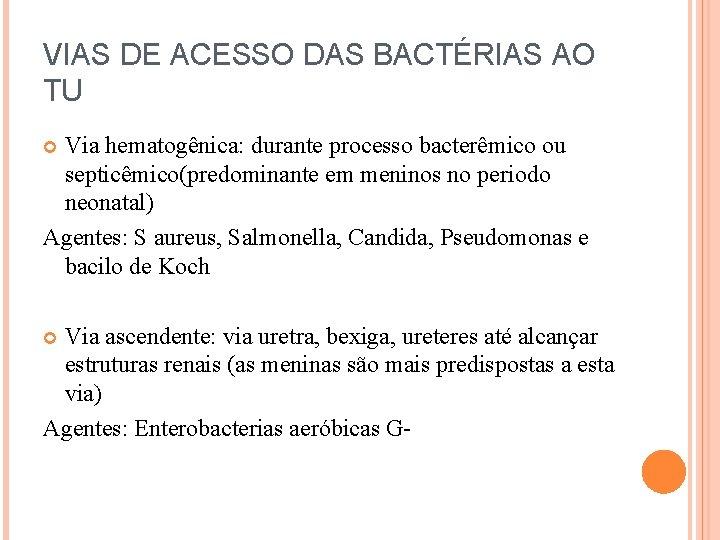 VIAS DE ACESSO DAS BACTÉRIAS AO TU Via hematogênica: durante processo bacterêmico ou septicêmico(predominante