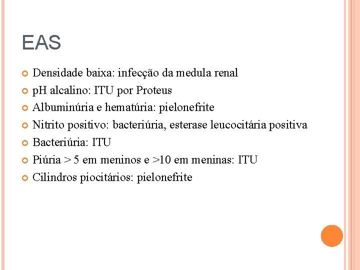 EAS Densidade baixa: infecção da medula renal p. H alcalino: ITU por Proteus Albuminúria